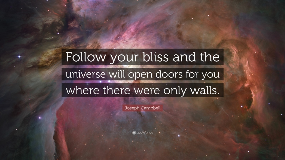 8886-Joseph-Campbell-Quote-Follow-your-bliss-and-the-universe-will-open.jpg
